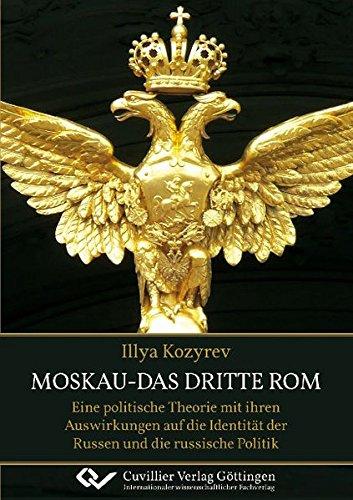 Moskau – das dritte Rom: Eine politische Theorie mit ihren Auswirkungen auf die Identität der Russen und die russische Politik