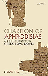 Chariton of Aphrodisias and the Invention of the Greek Love Novel by Stefan Tilg (2010-05-06)