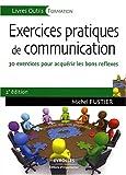 Exercices pratiques de communication: 30 exercices pour acquérir les bons réflexes