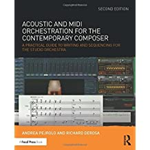 Acoustic and MIDI Orchestration for the Contemporary Composer: A Practical Guide to Writing and Sequencing for the Studio Orchestra by Andrea Pejrolo (2016-11-11)