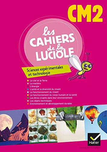 Les Cahiers de la Luciole Sciences expérimentales et technologie CM2 éd. 2012 - Cahier de l'élève par Albine Courdent