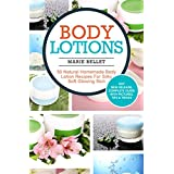 Body Lotions: 50 Natural Homemade Body Lotion Recipes For Silky Soft Glowing Skin (English Edition)