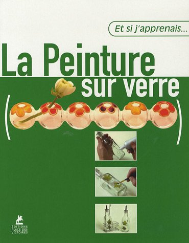 La peinture sur verre par Jordi Vigué, Véronique Artaud, Gloria Maria carrillo parra, Collectif
