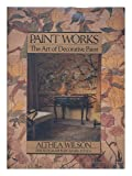 Paint Works: The Art of Decorative Paint by Althea Wilson (1989-09-09)