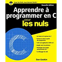 Apprendre à programmer en C nouvelle édition Pour les Nuls