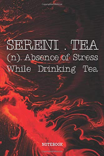 Notebook: Sereni-Tea (n). Absence of Stress While Drinking Tea Planner / Organizer / Lined Notebook (6