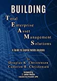 Building Total Enterprise  Asset Management Solutions: A Guide to Capital Needs Analysis (English Edition)