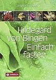 Hildegard von Bingen. Einfach fasten: Aktualisierte und erweiterte Neuauflage. Mit Zeichnungen von Sophia Pregenzer und Farbfotos.