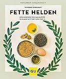 Fette Helden – von Avocado bis Walnussöl: Schlank & fit mit den Top 15 (GU Ratgeber Gesundheit)