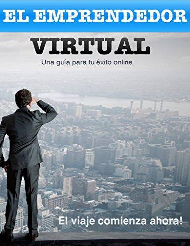El Emprendedor Virtual: Una Guía Para Tu Éxito Online