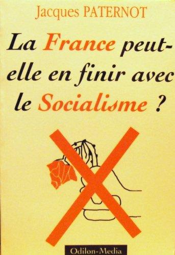 La France, peut-elle en finir avec le socialisme?