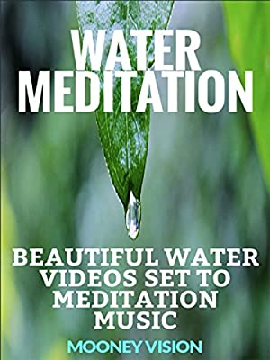 Water Meditation: Beautiful Water Videos Set To Meditation Music [OV]