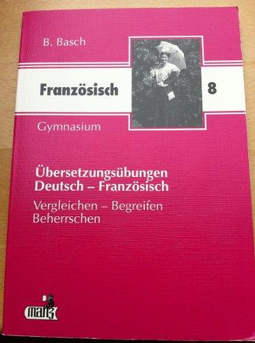 Übersetzungsübungen Deutsch - Französisch. 8. Jahrgangsstufe Gymnasium. Vergleichen - Begreifen - Beherrschen