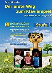 Der erste Weg zum Klavierspiel, Stufe 1: Für Kinder ab ca. 6-7 Jahre - Der neue Weg zum Klavierspielen - Die ersten Schritte - Entdecken der musikalischen Welt mit dem Klavier