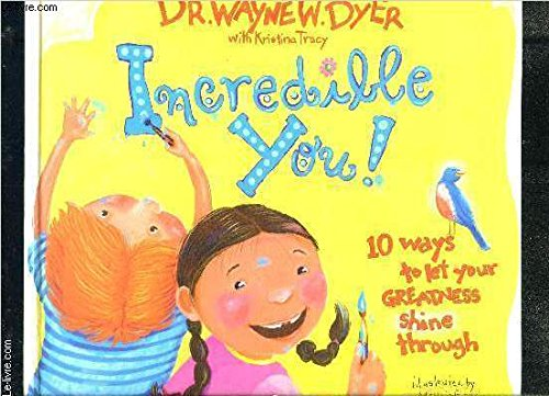 Dr. Wayne Dyer Children books 3 Books Bundle Collection (Unstoppable Me!: 10 Ways to Soar Through Life, Incredible You!: 10 Ways To Let Your Greatness Shine Through, No Excuses!: How What You Say Can Get in Your Way)