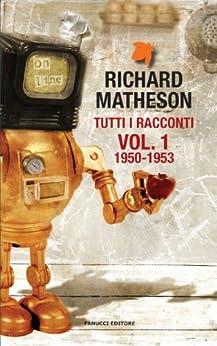 Tutti i racconti Vol. 1 1950 - 1953 (Fanucci Narrativa) di [Matheson, Richard]