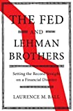 #5: The Fed and Lehman Brothers: Setting the Record Straight on a Financial Disaster (Studies in Macroeconomic History)