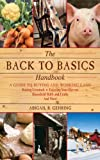 The Back to Basics Handbook: A Guide to Buying and Working Land, Raising Livestock, E...