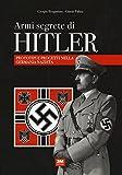 Armi segrete di Hitler. Prototipi e progetti nella Germania nazista