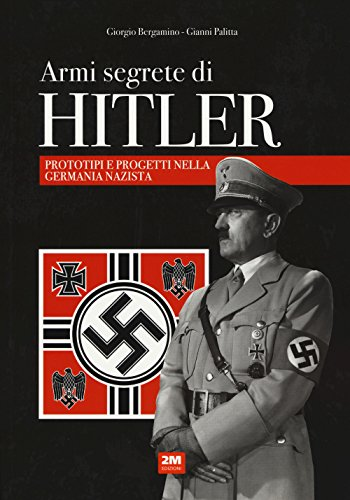 Armi segrete di Hitler. Prototipi e progetti nella Germania nazista di Giorgio Bergamino