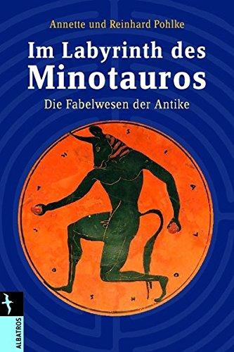 Im Labyrinth des Minotaurus: Fabelwesen der Antike (Albatros im Patmos Verlagshaus)
