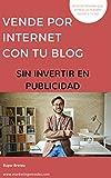 Smart Blogging o cómo vender por internet sin invertir en publicidad: Técnicas para vender infoproductos con tu blog y ganar dinero en internet