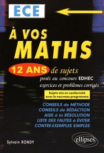 a-vos-maths-12-ans-de-sujets-corrigs-poss-au-concours-edhec-2004-2015-ece-conformle-au-nouveau-programme