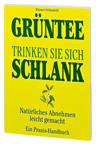 Preisvergleich Produktbild Grüntee Trinken Sie sich schlank - Natürliches Abnehmen leicht gemacht - Ein Praxis Handbuch