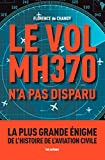 Le Vol MH370 n'a pas disparu: La plus grande énigme de l'histoire de l'aviation civile (AR.ENQUETES)...
