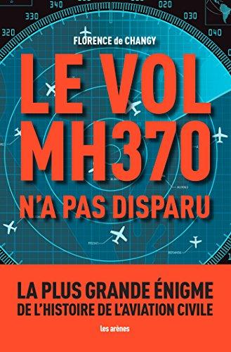 Le Vol MH370 n'a pas disparu: La plus grande énigme de l'histoire de l'aviation civile