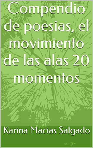 Compendio de poesias, el movimiento de las alas 20 momentos por Karey M.S