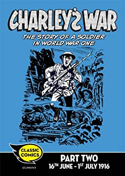 Charley's War Comic Part Two: 16th June - 1st July 1916 (Charley's War Comics Book 2) by [Mills, Pat]