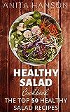 Healthy Salad Cookbook: The Top 50 Most Healthy and Delicious Salad Recipes (Salad Dressing Recipes, Potato Salad Recipes, Fruit Salad Recipes, Pasta Salad, ... Dressing ) (Top 50 Healthy Recipes Book 3)