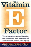 Vitamin E Factor, The: The miraculous antioxidant for the prevention and treatment of heart disease, cancer, and aging