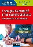 2500 QCM d'actualité et de culture générale pour réussir vos concours 2019 - Catégorie B et C