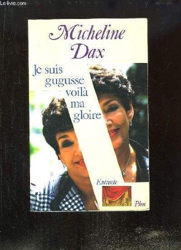 Je suis gugusse, voilà ma gloire par Micheline Dax