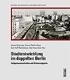 Stadtentwicklung im doppelten Berlin : Zeitgenossenschaften und Erinnerungsorte