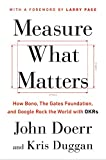 Measure What Matters: OKRs: The Simple Idea that Drives 10x Growth