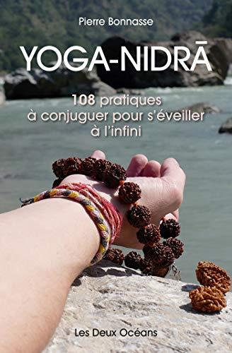 Yoga-Nidra : 108 pratiques à conjuguer pour séveiller à linfini (French Edition)