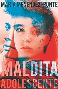 Maldita adolescente par María Menéndez-Ponte