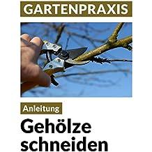 Gehölze schneiden - Obstbäume, Laub- und Ziergehölze: Pflege, Instandhaltung, Verjüngung, Form und Erziehung (Blumen & Gartenpraxis) (German Edition)