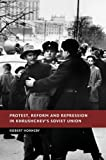 Protest, Reform and Repression in Khrushchev's Soviet Union (New Studies in European History)