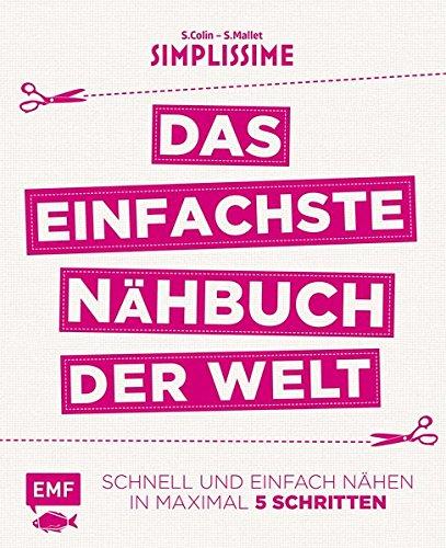 Simplissime - Das einfachste Nähbuch der Welt: Schnell und einfach nähen in maximal 5 Schritten