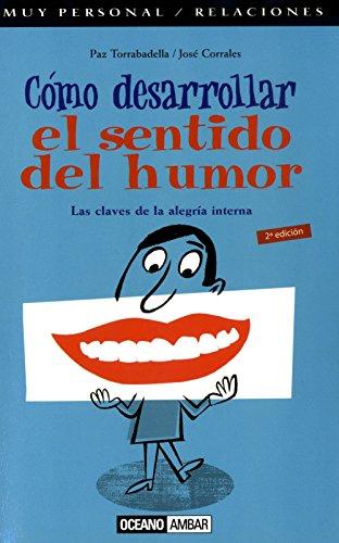 Cómo desarrollar tu sentido del humor: Las claves de la alegría interna (Muy personal/Relaciones) por Paz Torrabadella