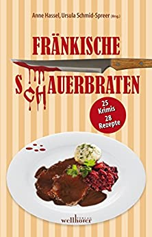 Fränkische S(ch)auerbraten: 25 Krimis, 28 Rezepte