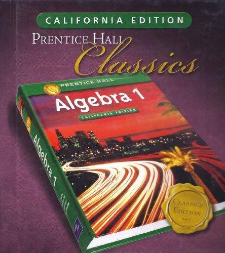 Algebra 1, California Student Edition (Prentice-Hall Classics) (1 Classics Algebra Prentice Hall)