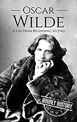 Oscar Wilde: A Life From Beginning to End