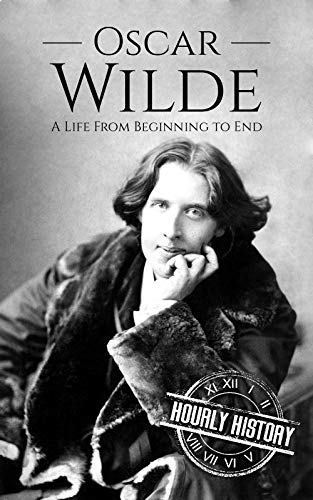 Oscar Wilde: A Life From Beginning to End (Irish History Book 3) (English Edition)