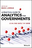 A Practical Guide to Analytics for Governments: Using Big Data for Good (Wiley and SAS Business Series)