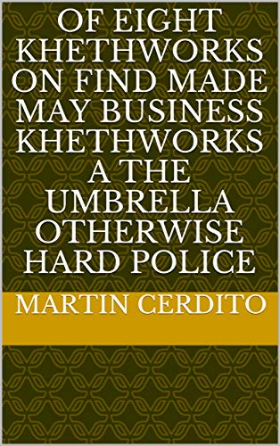 Of eight Khethworks on find made may business Khethworks a the umbrella otherwise hard police (Italian Edition)